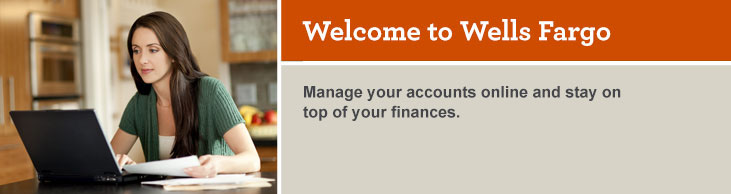 Welcome to Wells Fargo. Manage your accounts online and stay on top of your finances.