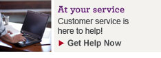 Customer Service is here to help! Get Help Now
